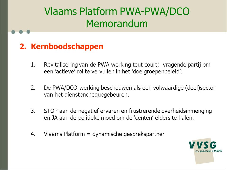 Vlaams Platform PWA-PWA/DCO Feitelijke vereniging - voorstel Algemene Vergadering  Hoogste orgaan  VZW PWA = lid  Minstens 1 keer per jaar of naargelang de noodzaak.