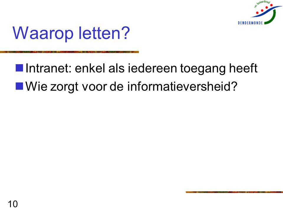 10 Waarop letten? Intranet: enkel als iedereen toegang heeft Wie zorgt voor de informatieversheid?
