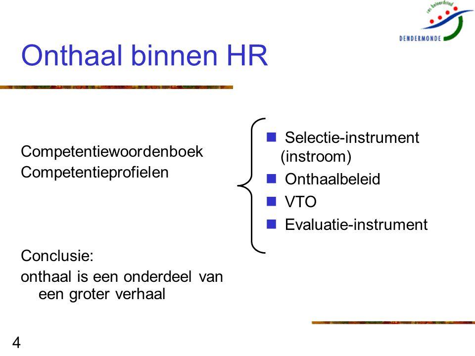 4 Onthaal binnen HR Competentiewoordenboek Competentieprofielen Conclusie: onthaal is een onderdeel van een groter verhaal Selectie-instrument (instro