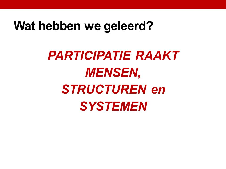 Wat hebben we geleerd PARTICIPATIE RAAKT MENSEN, STRUCTUREN en SYSTEMEN
