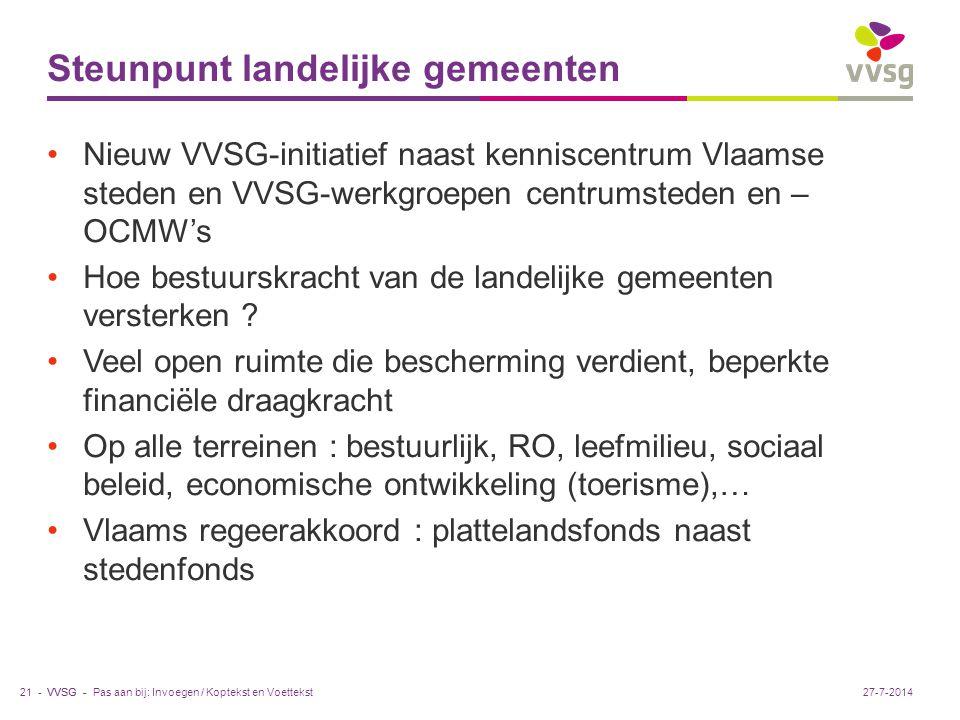 VVSG - Steunpunt landelijke gemeenten Nieuw VVSG-initiatief naast kenniscentrum Vlaamse steden en VVSG-werkgroepen centrumsteden en – OCMW's Hoe bestuurskracht van de landelijke gemeenten versterken .