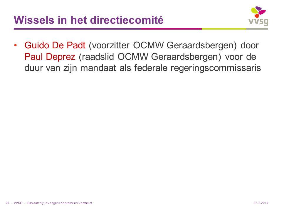 VVSG - Wissels in het directiecomité Guido De Padt (voorzitter OCMW Geraardsbergen) door Paul Deprez (raadslid OCMW Geraardsbergen) voor de duur van zijn mandaat als federale regeringscommissaris Pas aan bij: Invoegen / Koptekst en Voettekst27 -27-7-2014