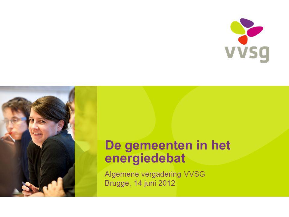 De gemeenten in het energiedebat Algemene vergadering VVSG Brugge, 14 juni 2012