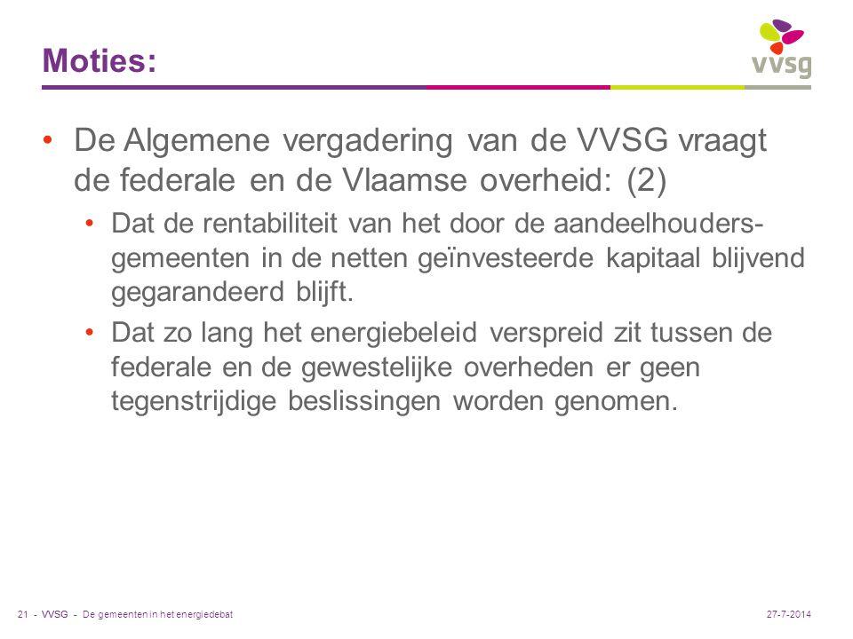 VVSG - Moties: De Algemene vergadering van de VVSG vraagt de federale en de Vlaamse overheid: (2) Dat de rentabiliteit van het door de aandeelhouders- gemeenten in de netten geïnvesteerde kapitaal blijvend gegarandeerd blijft.