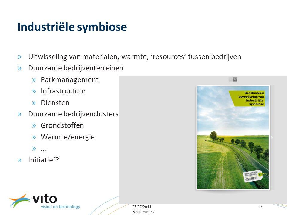 27/07/201414 © 2013, VITO NV Industriële symbiose » Uitwisseling van materialen, warmte, 'resources' tussen bedrijven » Duurzame bedrijventerreinen »