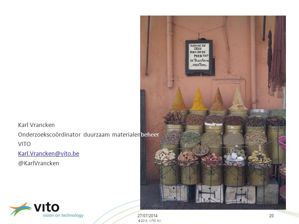 27/07/201420 © 2013, VITO NV Karl Vrancken Onderzoekscoördinator duurzaam materialenbeheer VITO Karl.Vrancken@vito.be @KarlVrancken