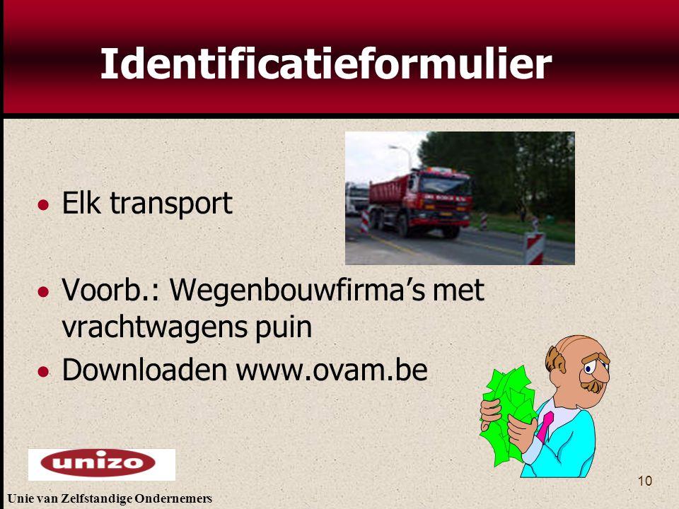 Unie van Zelfstandige Ondernemers 10 Identificatieformulier  Elk transport  Voorb.: Wegenbouwfirma's met vrachtwagens puin  Downloaden www.ovam.be
