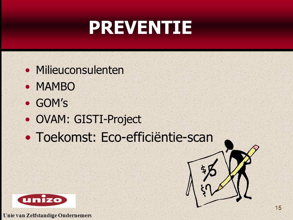 Unie van Zelfstandige Ondernemers 15 PREVENTIE Milieuconsulenten MAMBO GOM's OVAM: GISTI-Project Toekomst: Eco-efficiëntie-scan