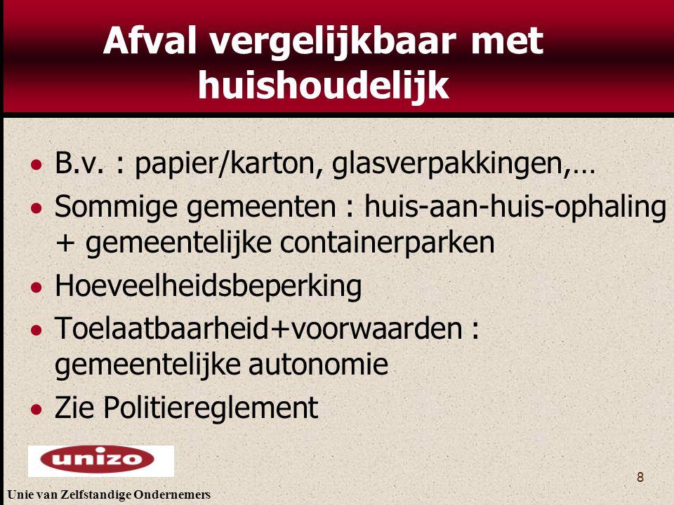 Unie van Zelfstandige Ondernemers 8 Afval vergelijkbaar met huishoudelijk  B.v. : papier/karton, glasverpakkingen,…  Sommige gemeenten : huis-aan-hu