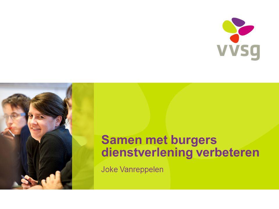 Samen met burgers dienstverlening verbeteren Joke Vanreppelen