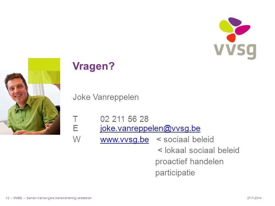 VVSG - Joke Vanreppelen T02 211 56 28 Ejoke.vanreppelen@vvsg.bejoke.vanreppelen@vvsg.be Wwww.vvsg.be < sociaal beleidwww.vvsg.be < lokaal sociaal beleid proactief handelen participatie Vragen.