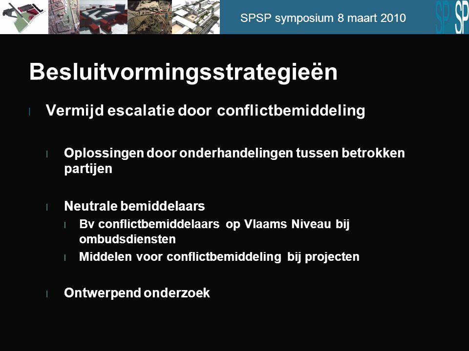 SPSP symposium 8 maart 2010 Besluitvormingsstrategieën l Vermijd escalatie door conflictbemiddeling l Oplossingen door onderhandelingen tussen betrokk