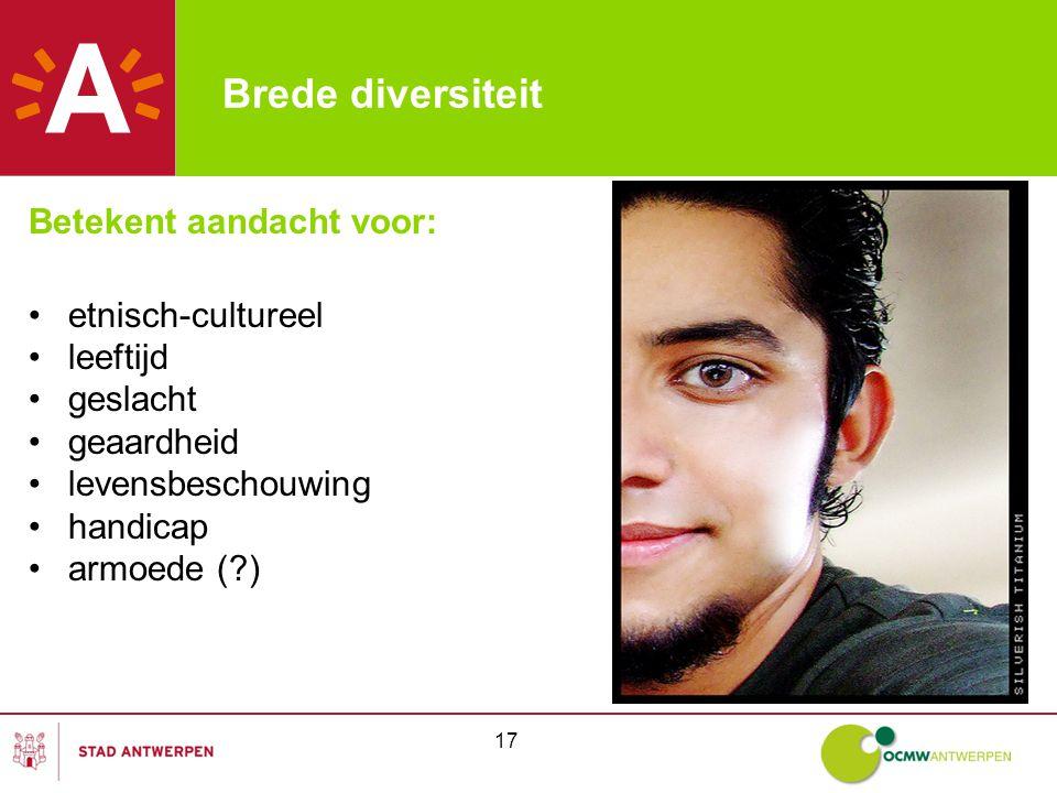 17 Brede diversiteit Betekent aandacht voor: etnisch-cultureel leeftijd geslacht geaardheid levensbeschouwing handicap armoede ( )