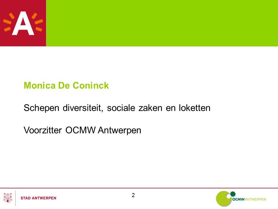 2 Monica De Coninck Schepen diversiteit, sociale zaken en loketten Voorzitter OCMW Antwerpen