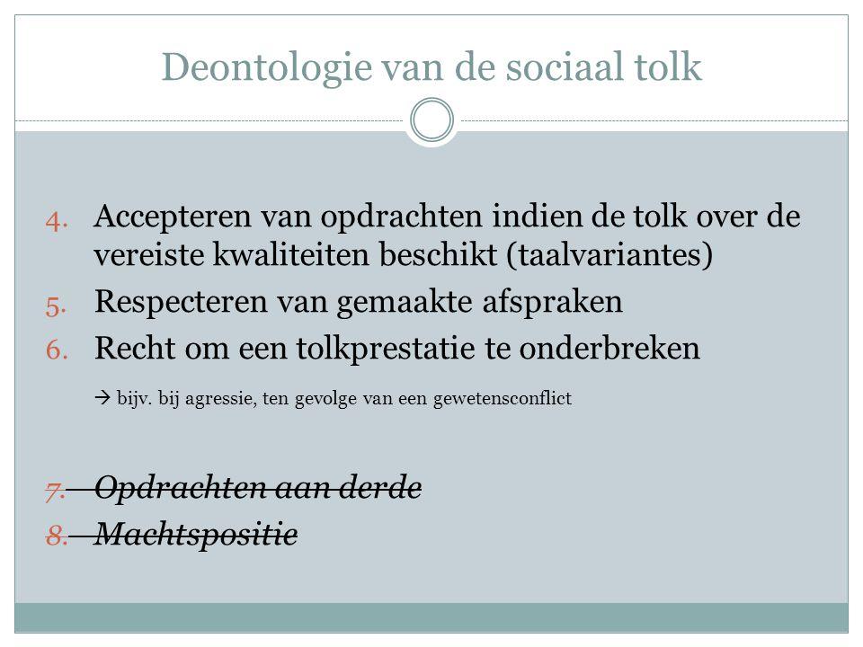 Deontologie van de sociaal tolk 4. Accepteren van opdrachten indien de tolk over de vereiste kwaliteiten beschikt (taalvariantes) 5. Respecteren van g