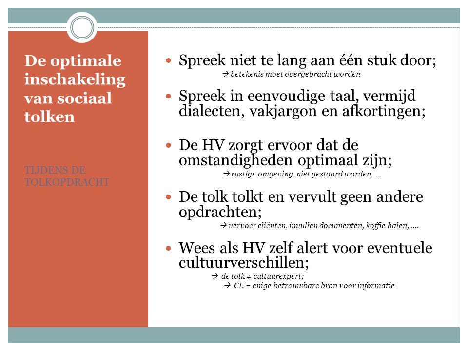De optimale inschakeling van sociaal tolken TIJDENS DE TOLKOPDRACHT Spreek niet te lang aan één stuk door;  betekenis moet overgebracht worden Spreek