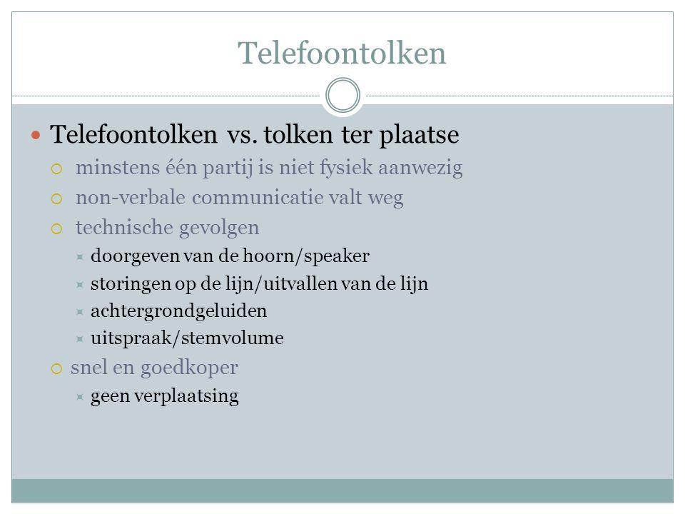 Telefoontolken Telefoontolken vs. tolken ter plaatse  minstens één partij is niet fysiek aanwezig  non-verbale communicatie valt weg  technische ge