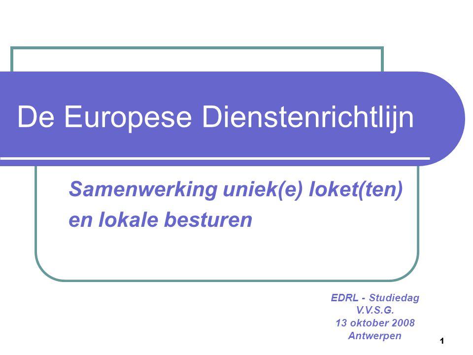 1 De Europese Dienstenrichtlijn Samenwerking uniek(e) loket(ten) en lokale besturen EDRL - Studiedag V.V.S.G.