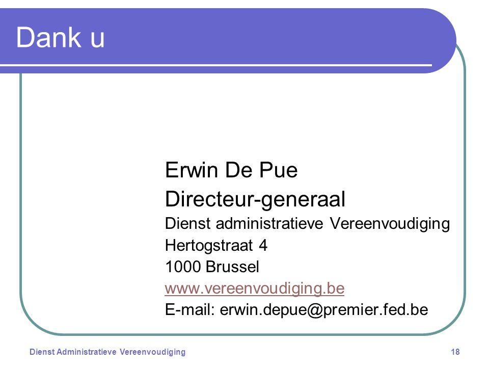 Dienst Administratieve Vereenvoudiging18 Dank u Erwin De Pue Directeur-generaal Dienst administratieve Vereenvoudiging Hertogstraat 4 1000 Brussel www.vereenvoudiging.be E-mail: erwin.depue@premier.fed.be