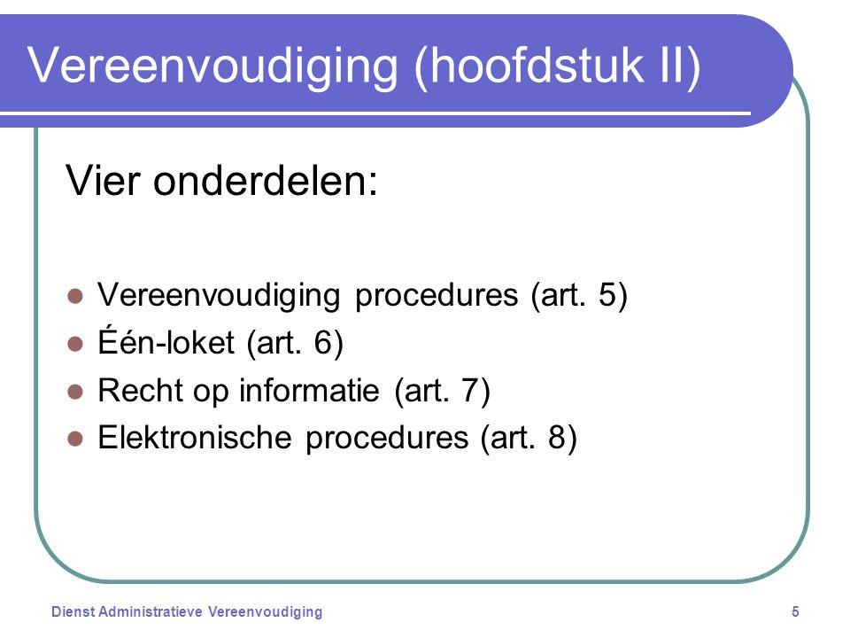 Dienst Administratieve Vereenvoudiging5 Vereenvoudiging (hoofdstuk II) Vier onderdelen: Vereenvoudiging procedures (art.