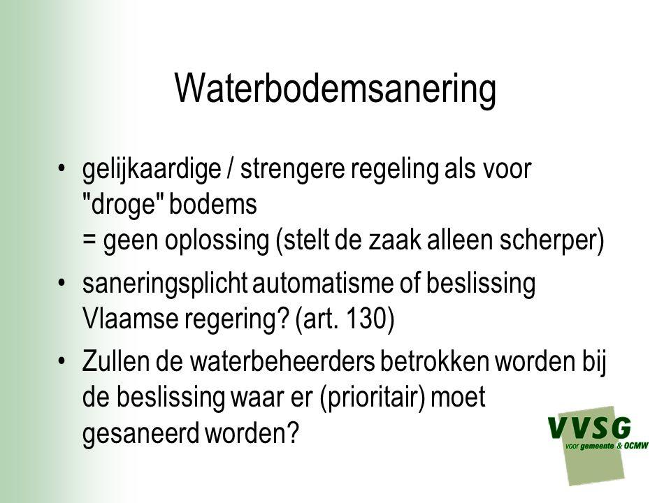 Waterbodemsanering gelijkaardige / strengere regeling als voor droge bodems = geen oplossing (stelt de zaak alleen scherper) saneringsplicht automatisme of beslissing Vlaamse regering.