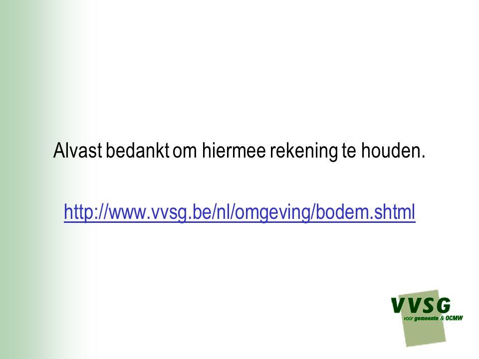 Alvast bedankt om hiermee rekening te houden. http://www.vvsg.be/nl/omgeving/bodem.shtml