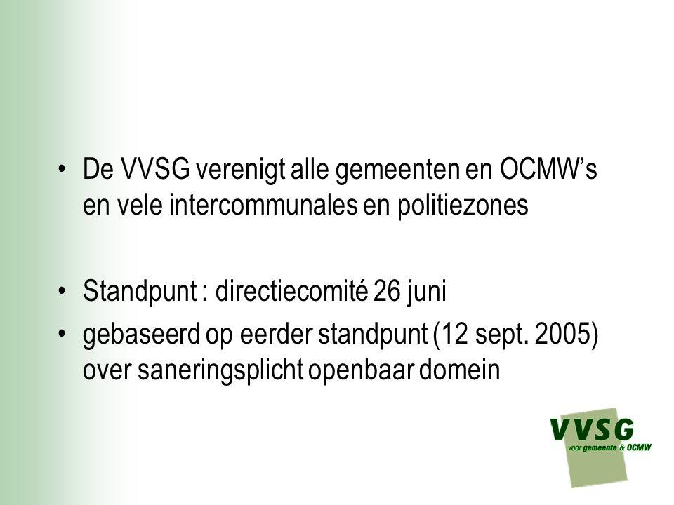 De VVSG verenigt alle gemeenten en OCMW's en vele intercommunales en politiezones Standpunt : directiecomité 26 juni gebaseerd op eerder standpunt (12 sept.