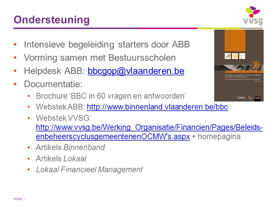 VVSG - Ondersteuning Intensieve begeleiding starters door ABB Vorming samen met Bestuursscholen Helpdesk ABB: bbcgop@vlaanderen.bebbcgop@vlaanderen.be