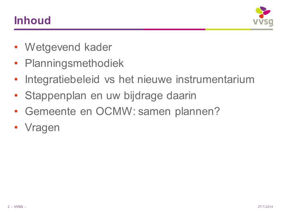 VVSG - Inhoud Wetgevend kader Planningsmethodiek Integratiebeleid vs het nieuwe instrumentarium Stappenplan en uw bijdrage daarin Gemeente en OCMW: sa