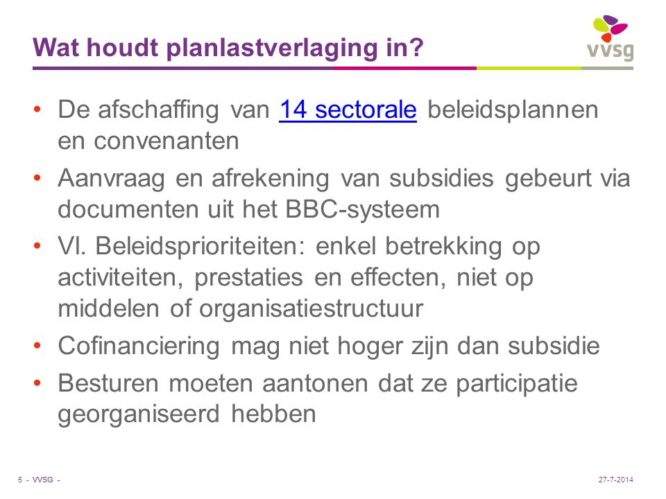 VVSG - Wat houdt planlastverlaging in? De afschaffing van 14 sectorale beleidsplannen en convenanten14 sectorale Aanvraag en afrekening van subsidies