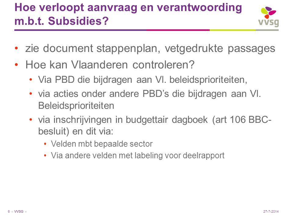 VVSG - Hoe verloopt aanvraag en verantwoording m.b.t. Subsidies? zie document stappenplan, vetgedrukte passages Hoe kan Vlaanderen controleren? Via PB