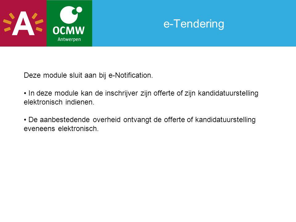e-Tendering Deze module sluit aan bij e-Notification. In deze module kan de inschrijver zijn offerte of zijn kandidatuurstelling elektronisch indienen