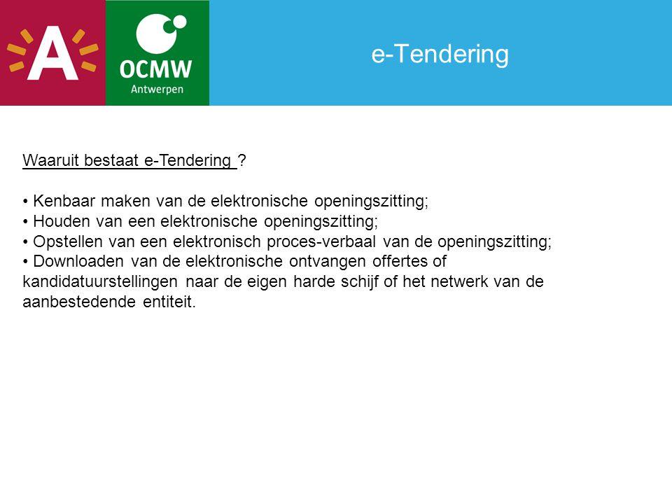 e-Tendering Waaruit bestaat e-Tendering ? Kenbaar maken van de elektronische openingszitting; Houden van een elektronische openingszitting; Opstellen