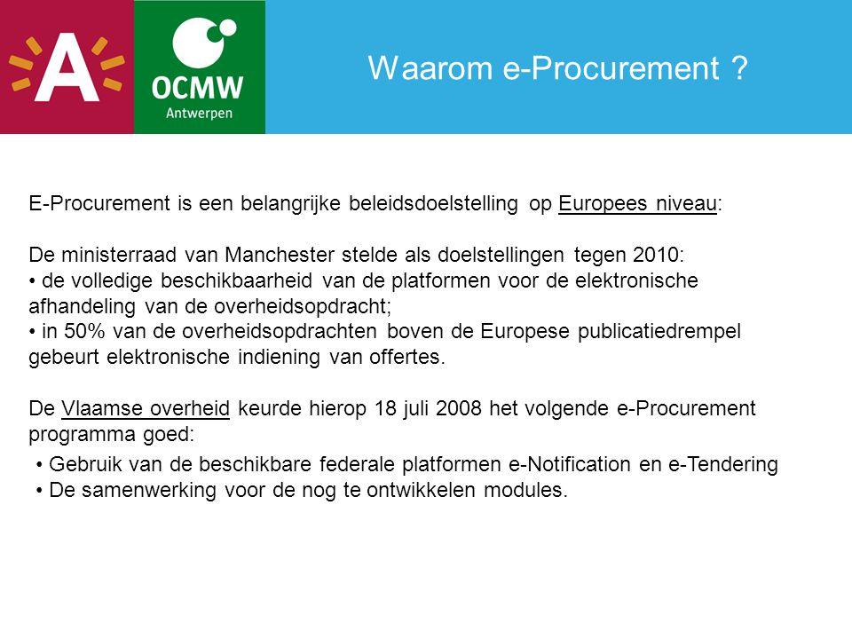 Waarom e-Procurement ? E-Procurement is een belangrijke beleidsdoelstelling op Europees niveau: De ministerraad van Manchester stelde als doelstelling
