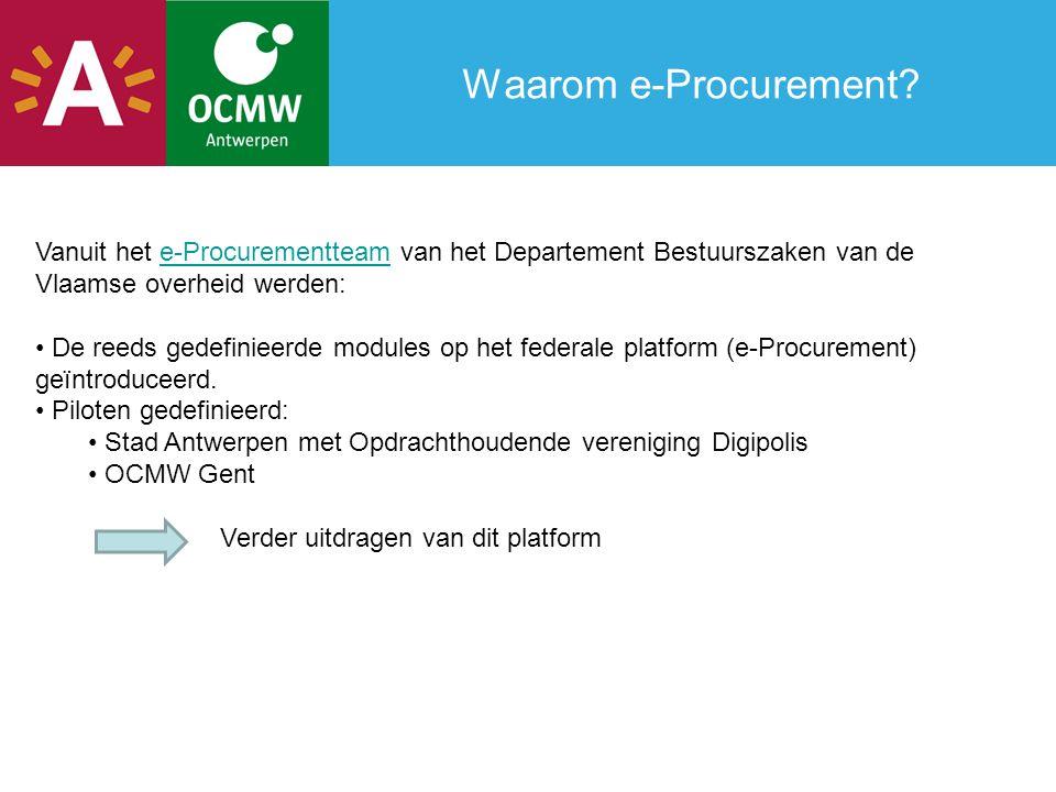 Waarom e-Procurement? Vanuit het e-Procurementteam van het Departement Bestuurszaken van de Vlaamse overheid werden:e-Procurementteam De reeds gedefin