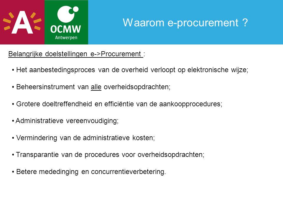 Waarom e-procurement ? Het aanbestedingsproces van de overheid verloopt op elektronische wijze; Beheersinstrument van alle overheidsopdrachten; Groter