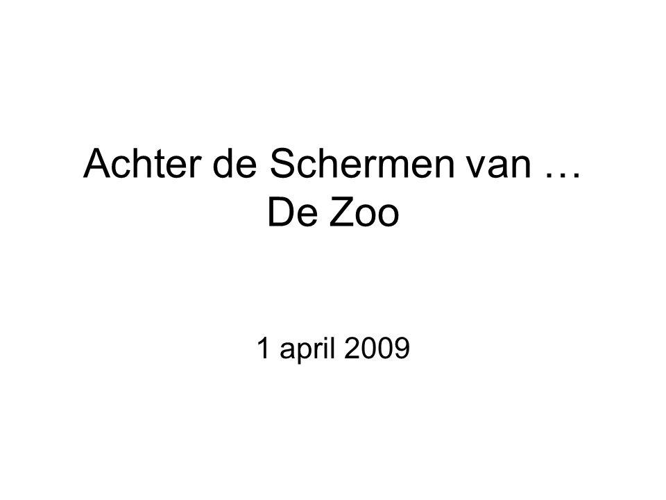 Achter de Schermen van … De Zoo 1 april 2009