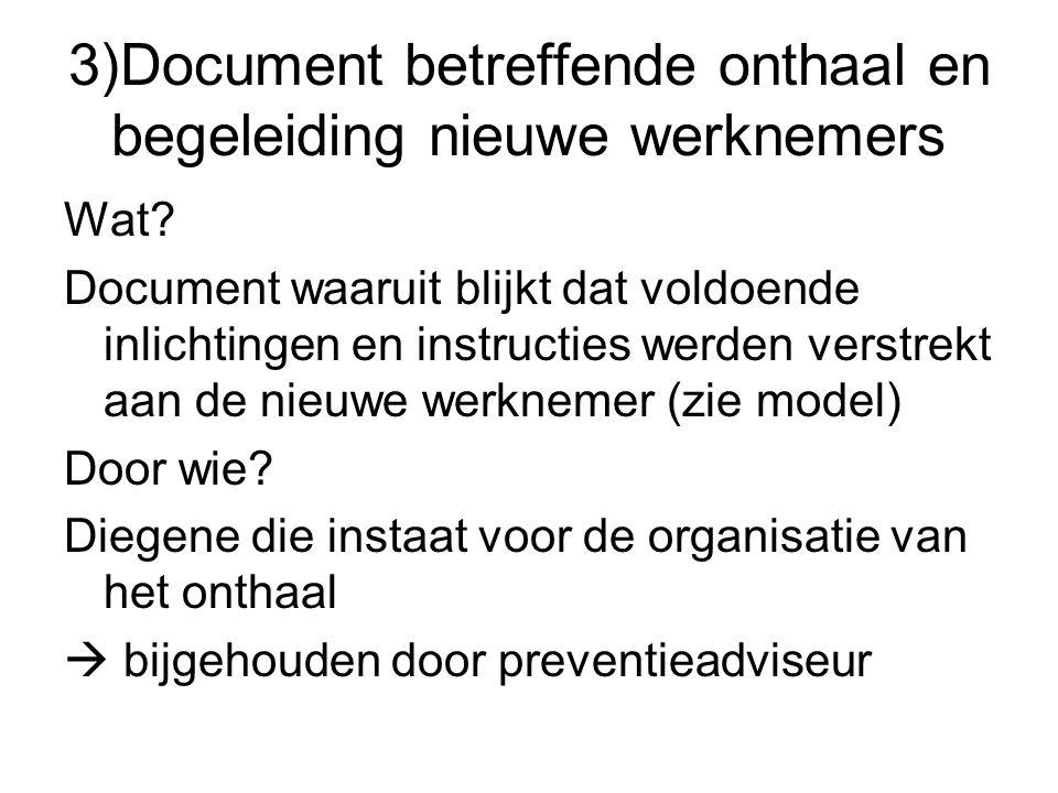 3)Document betreffende onthaal en begeleiding nieuwe werknemers Wat? Document waaruit blijkt dat voldoende inlichtingen en instructies werden verstrek
