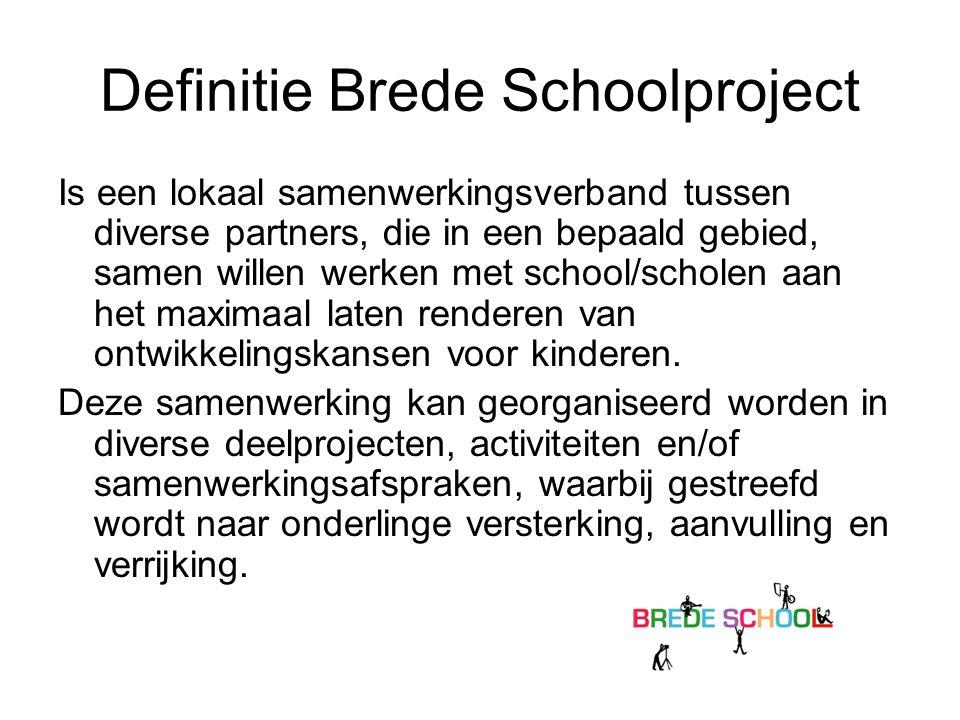 Definitie Brede Schoolproject Is een lokaal samenwerkingsverband tussen diverse partners, die in een bepaald gebied, samen willen werken met school/sc