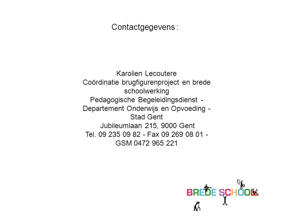 Contactgegevens : Karolien Lecoutere Coördinatie brugfigurenproject en brede schoolwerking Pedagogische Begeleidingsdienst - Departement Onderwijs en