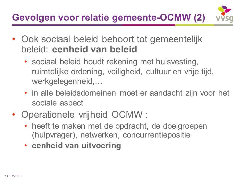 VVSG - Gevolgen voor relatie gemeente-OCMW (2) Ook sociaal beleid behoort tot gemeentelijk beleid: eenheid van beleid sociaal beleid houdt rekening me