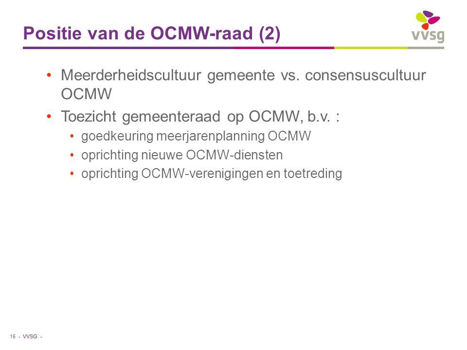 VVSG - Positie van de OCMW-raad (2) Meerderheidscultuur gemeente vs. consensuscultuur OCMW Toezicht gemeenteraad op OCMW, b.v. : goedkeuring meerjaren
