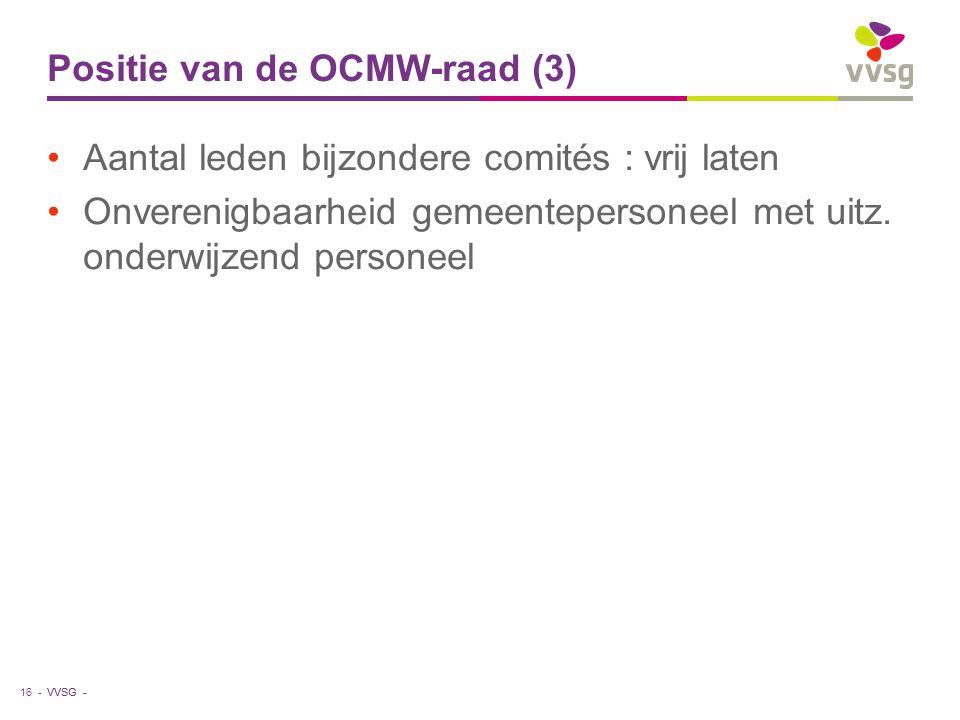 VVSG - Positie van de OCMW-raad (3) Aantal leden bijzondere comités : vrij laten Onverenigbaarheid gemeentepersoneel met uitz. onderwijzend personeel