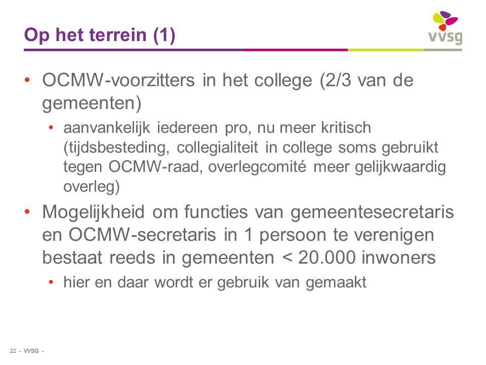 VVSG - Op het terrein (1) OCMW-voorzitters in het college (2/3 van de gemeenten) aanvankelijk iedereen pro, nu meer kritisch (tijdsbesteding, collegia