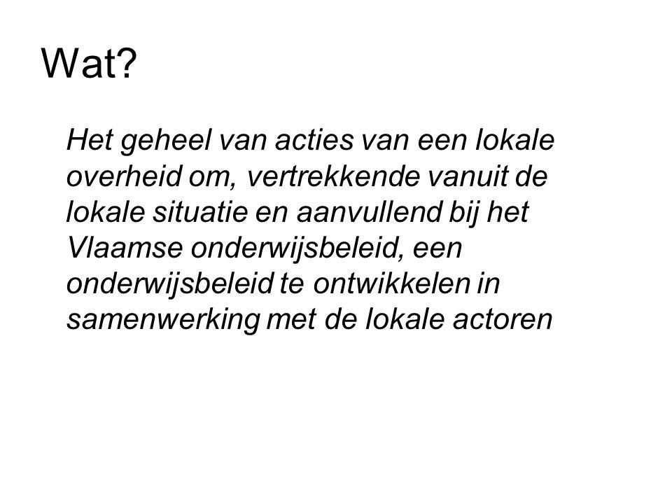 Wat? Het geheel van acties van een lokale overheid om, vertrekkende vanuit de lokale situatie en aanvullend bij het Vlaamse onderwijsbeleid, een onder