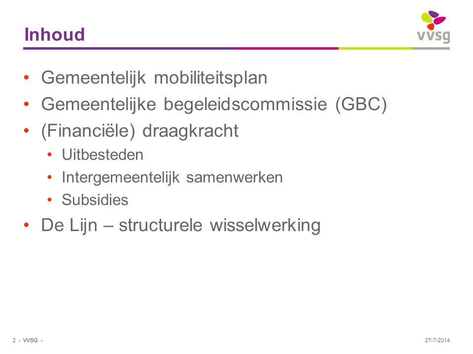 VVSG - Inhoud Gemeentelijk mobiliteitsplan Gemeentelijke begeleidscommissie (GBC) (Financiële) draagkracht Uitbesteden Intergemeentelijk samenwerken Subsidies De Lijn – structurele wisselwerking 2 -27-7-2014