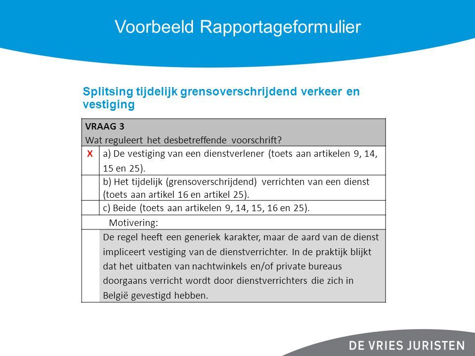 Voorbeeld Rapportageformulier Splitsing tijdelijk grensoverschrijdend verkeer en vestiging VRAAG 3 Wat reguleert het desbetreffende voorschrift? X a)