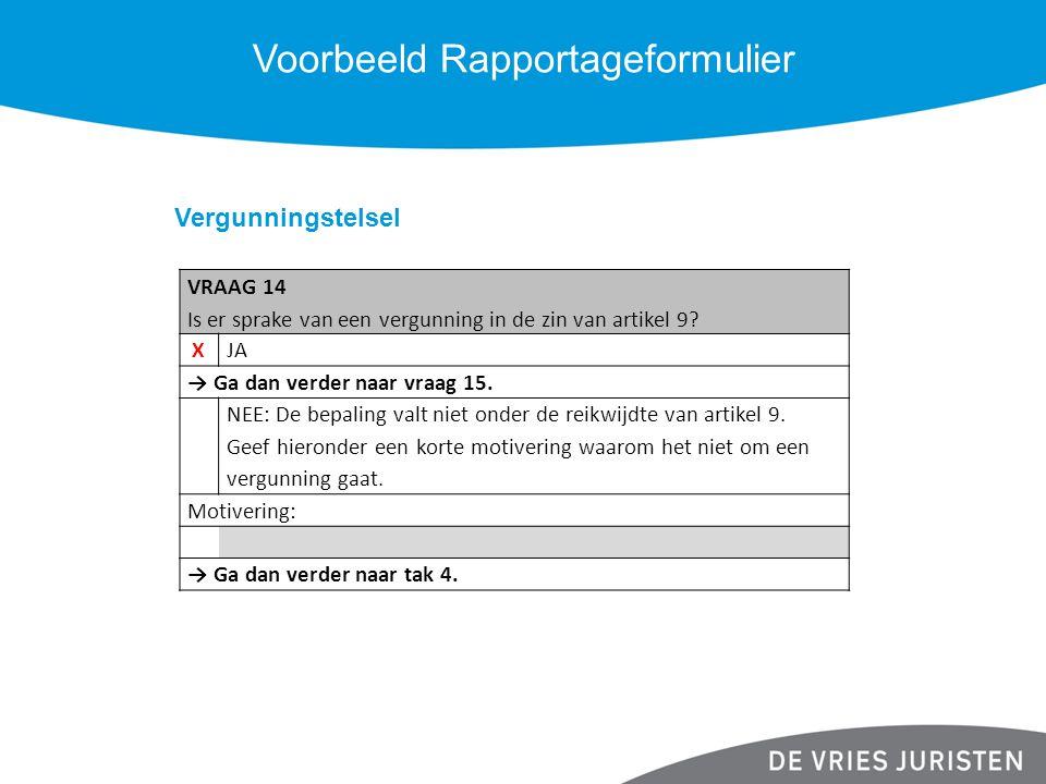 Voorbeeld Rapportageformulier Vergunningstelsel VRAAG 14 Is er sprake van een vergunning in de zin van artikel 9? XJA → Ga dan verder naar vraag 15. N