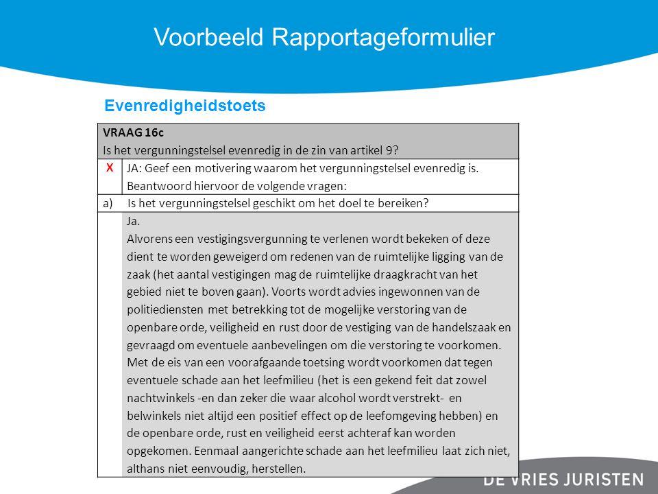 Voorbeeld Rapportageformulier VRAAG 16c Is het vergunningstelsel evenredig in de zin van artikel 9? X JA: Geef een motivering waarom het vergunningste