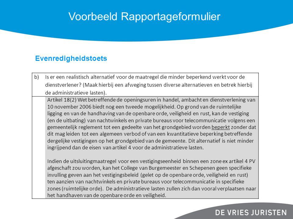 Voorbeeld Rapportageformulier b)Is er een realistisch alternatief voor de maatregel die minder beperkend werkt voor de dienstverlener? (Maak hierbij e